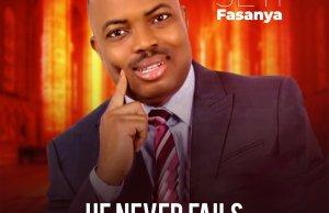 Seyi Fasanya - He Never Fails   247gvibes.com