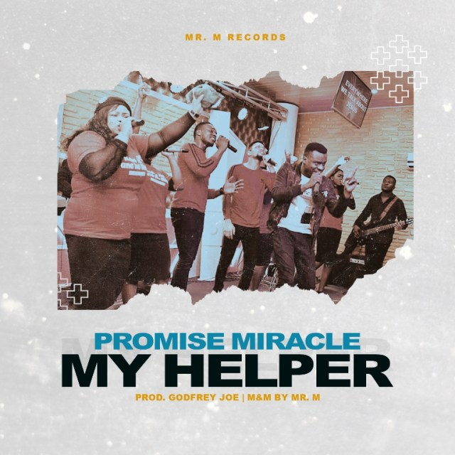 My Helper - Mr M & Revelation Ft. Promise Miracle