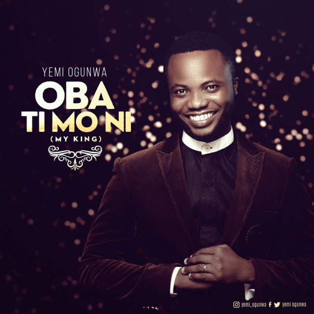 Oba Ti Mo Ni (My King) - Yemi Ogunwa - www.247gvibes.com