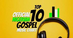 Official Nigerian Gospel Music Top 10 Chart For June