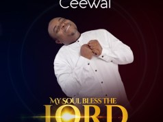 Ceewai - My Soul Bless The Lord