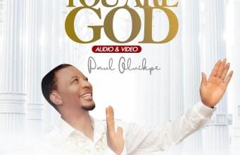 You Are God - Paul Oluikpe