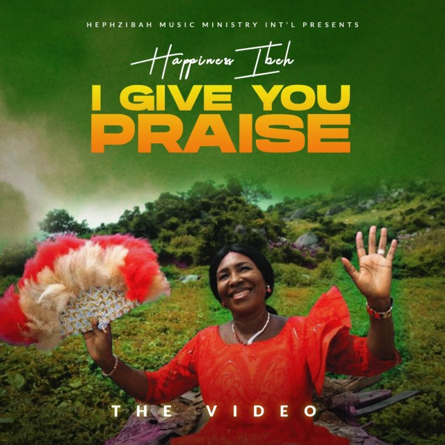 I Give You Praise - Happiness Ibeh