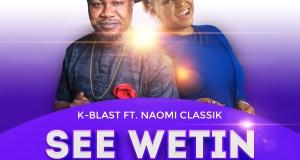 K-BLAST FT Naomi Classik_See wetin U do_ Main-1 (2)