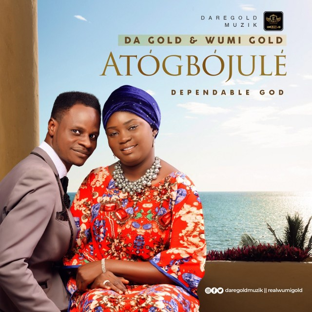 Atogbojule (Dependable God) - Da Gold & Wumi Gold