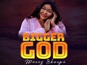 Bigger God - Mercy Sharpe MP3 Download