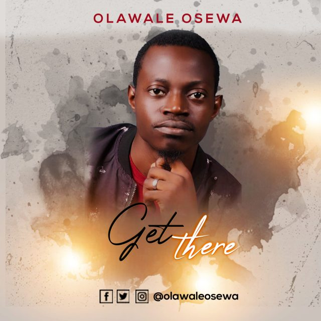 Get There By Olawale Osewa Mp3 Download