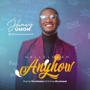 Hallelujah Anyhow - haey Umoh