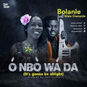 O Nbo wada By Bolanle ft. Wale Owoade