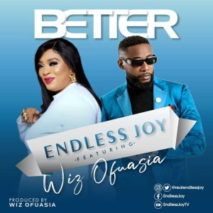 Better – Endless Joy ft. Wiz Ofuasia