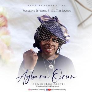 Agbara Orun (Power From Above) - Roseline Effiong ft. Titi Idowu