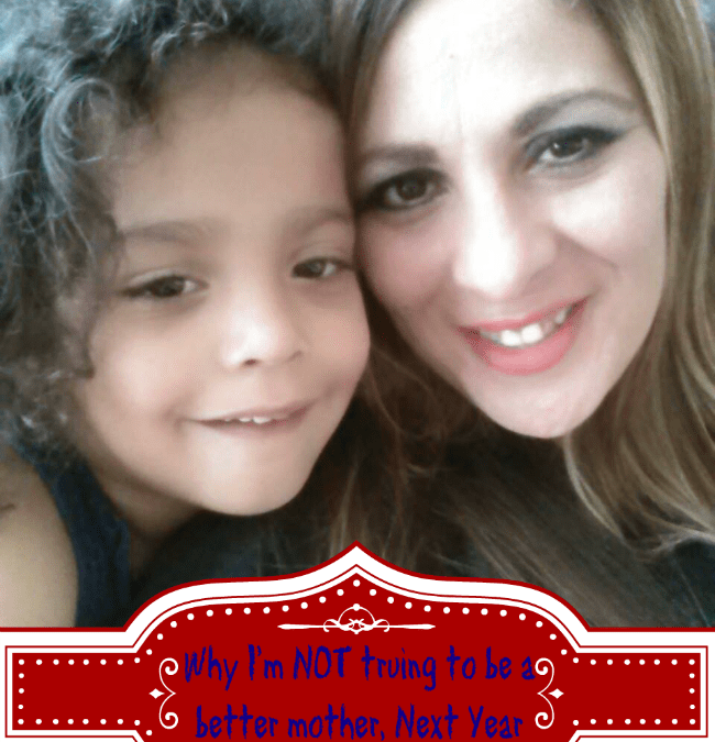 Why I'm Not Trying To Be A Better Mother Next Year