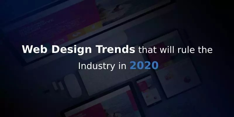 Web Design Trends Changing the Game in 2020
