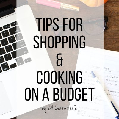 5 Tips for Shopping & Cooking On a Budget