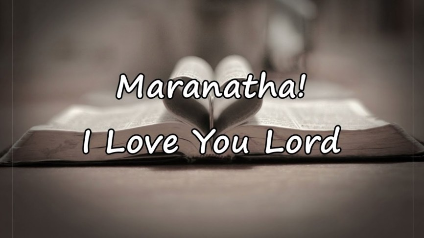 Maranatha – I Love You Lord (Mp3, Lyrics, Video)