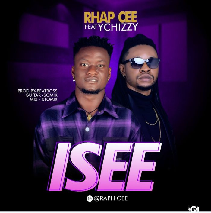 [Music] Rhap Cee Ft. YChizzy – Isee