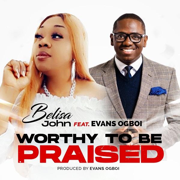 Worthy To Be Praised – Belisa John Ft. Evans Ogboi