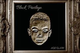 """ALBUM: Ace Clark – """"Black Privilege"""""""