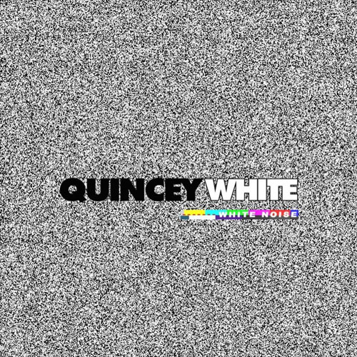 Quincey White White Noise Ep Stream