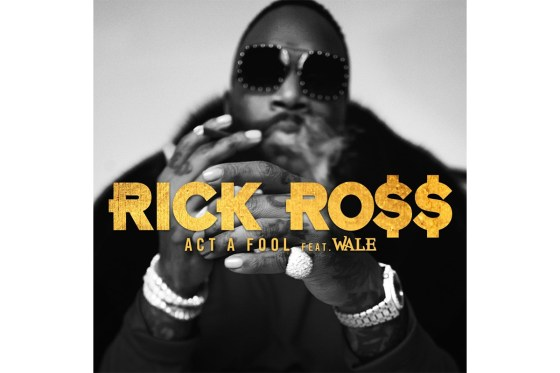 """Stream Rick Ross & Wale New Song """"Act A Fool"""""""