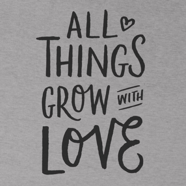 Download All Things Grow With Love T-Shirt - 24 Hour Tees