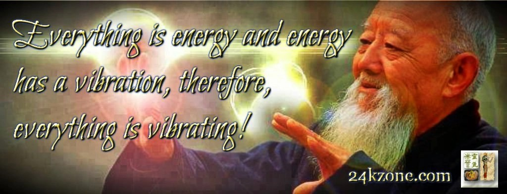 Everything is energy and energy has a vibration