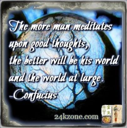 The more man meditates