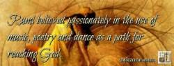 Rumi believed passionately