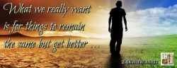 What we really want is for things to remain the same but get better