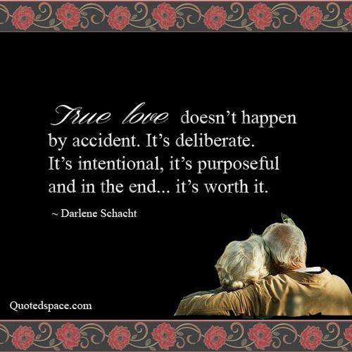 True love doesn't happen by accident. It's deliberate. It's intentional, it's purposeful and in the end… it's worth it. / Quotes