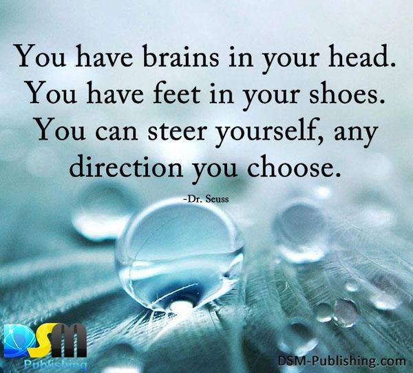 #Friendship #Quotes You Have Brains In Your Head. You Have Feet In Your  Shoes. You Can Steer Yourself, Any Direction You Choose.  Http://ift.tt/1gekobA