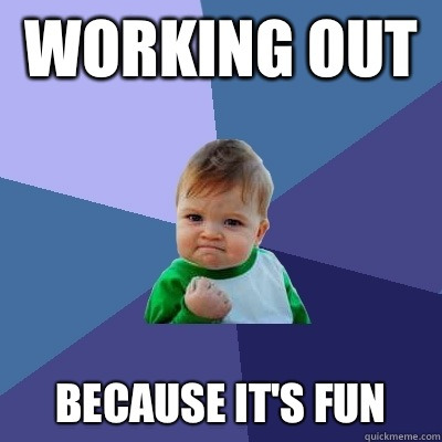 Victory Baby meme: Working out because it's fun