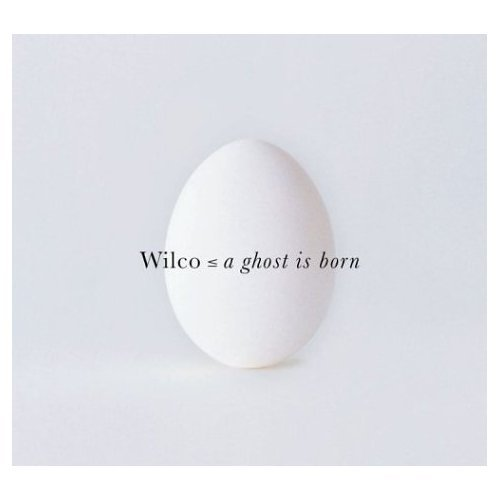 Wilco (A Ghost Is Born)