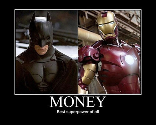"Picture of Batman and Ironman with the caption, ""MONEY: Best superpower of all."""