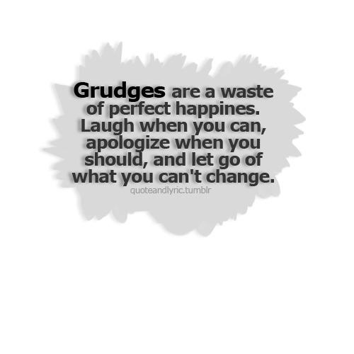 Grudges.