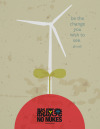 """Erin Bratton """"Be the Change"""" I took a minimalistic approach and used a simple design to convey a type of natural resource available to use for energy as apposed to nuclear energy. Quote is from Ghandi: """"Be the change you wish to see."""""""