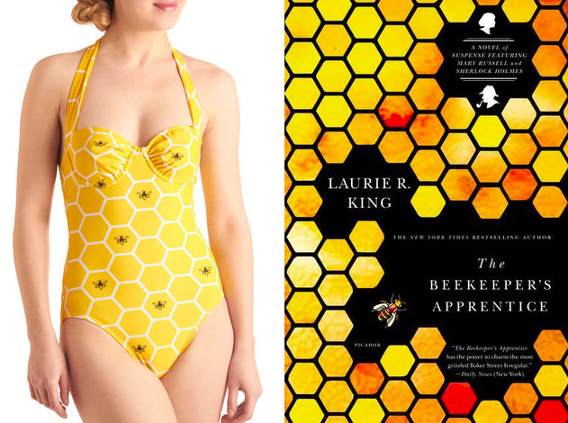 "The book: The Bee Keeper's Apprentice by Laurie King<br /><br />The first sentence: ""I was fifteen when I first met Sherlock Holmes, fifteen years old with a nose in my book as I walked the Sussex Downs, and nearly stepped on him.""<br /><br />The bathing suit: Beach Honeycomber One Piece by ModCloth."