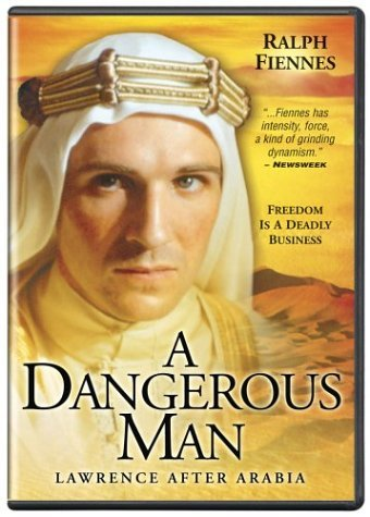 A Dangerous Man: Lawrence After Arabia