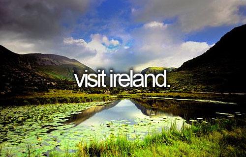 Visit Ireland. :)