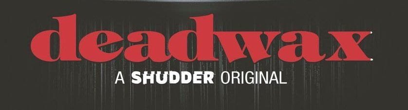 Deadwax is Shudder's first original short-form series.