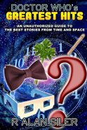 Doctor Who's Greatest Hits: An Unauthorized Guide to the Best Stories From Time and Space by [Siler, R]