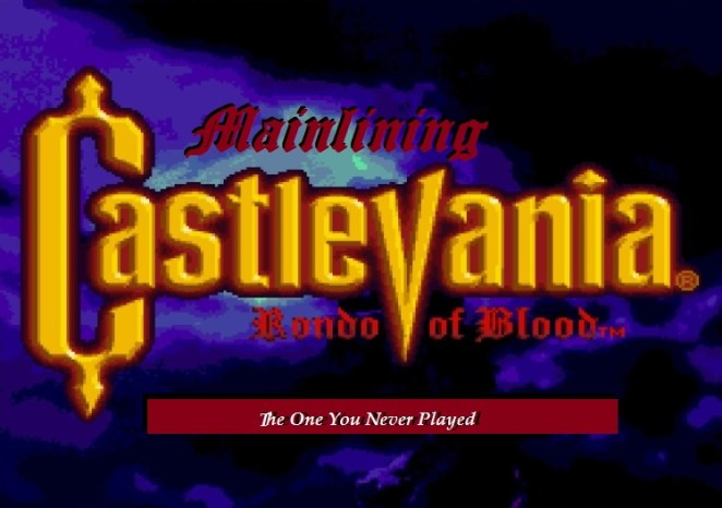 """Title card Castlevania Rondo of Blood with """"Mainlining"""" added, along with a subtitle, """"The One You Never Played"""""""