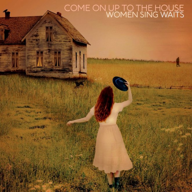 A woman lifts a hat in a field before house on the cover of Come On Up To the House Women Sing Waits