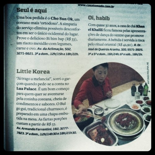 Korean restaurants mentioned by an article in today's paper. According to the writer, Cho Sun Ok is more orthodox and, apparently, if you visit, chances are you'll be one of the very few westerners there (maybe like in those Korean restaurants near Centre Point in London?).Lua Palace is the other recommended Korean restaurant and a nice place if you want to try the country's cuisine for the first time.And just forget about Khanl el Khalili, which is a tea house and appears here only because I was in a hurry (i.e., late for work) and could not bother to scan properly and rearrange the images.(Taken with instagram)Check out more posts from this collaboration HERE.Check out the other collaborators' blogs here.Check out The Korea Blog!