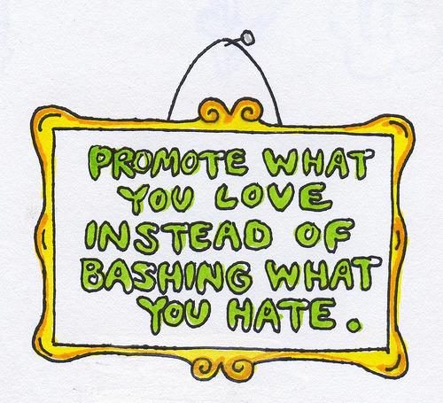 Promueve lo que amas, en vez de destruir lo que odias