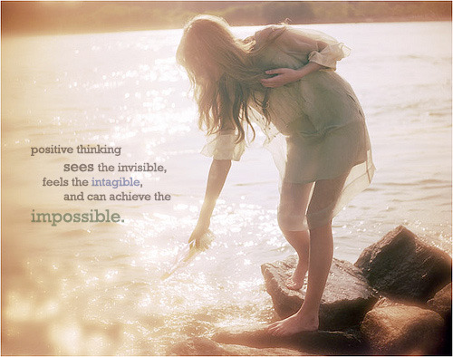 """Positive thinking sees the invisible, feels the intangible, and can achieve the impossible."""
