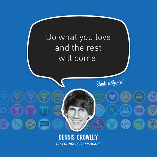 Dennis Crowley Startup quote make it bright