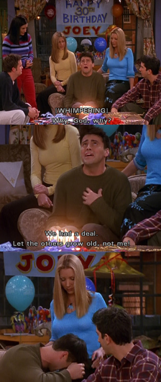 Joey didn't handle turning 30 very well