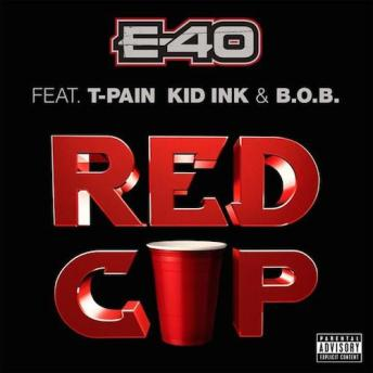 e 40 red cup main E 40   Red Cup f. T Pain, Kid Ink & B.o.B