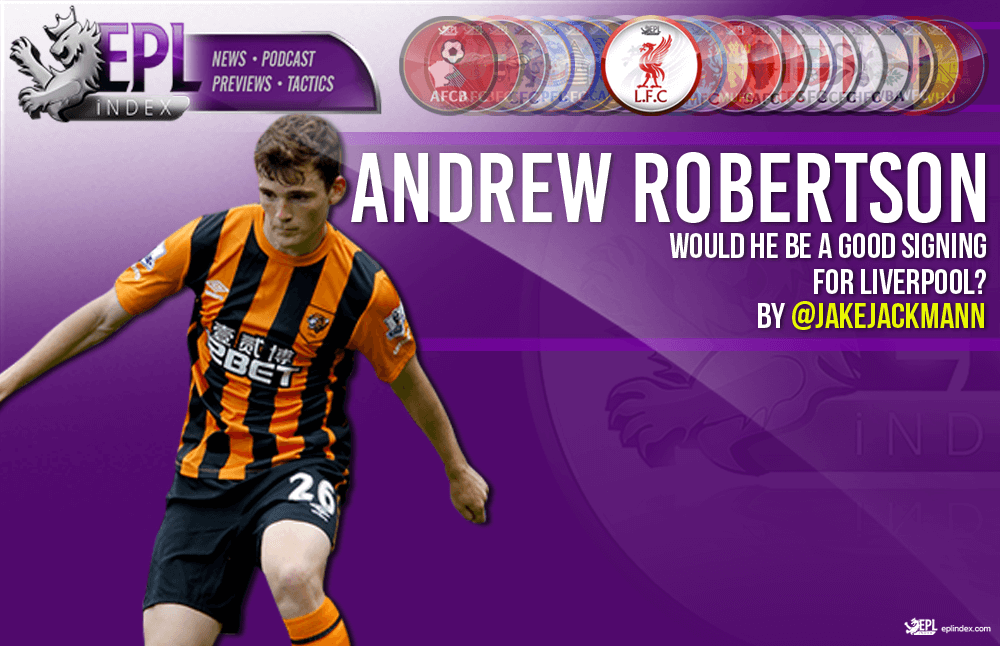 Andrew Robertson - Would he be a good signing for Liverpool?